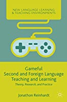 Gameful Second and Foreign Language Teaching and Learning: Theory, Research, and Practice (New Language Learning and Teaching Environments)