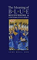Meaning of Blue: Recovering a Contemplative Spirit