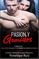 PASION Y GEMIDOS ( 2 LIBROS EN 1) EL HERMANO DE MI MEJOR AMIGA +NOCHE DE LOCURA: EROTICA ROMANTICA PARA MUJERES