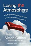Losing the Atmosphere, A Memoir: A Baffling Disorder, a Search for Help, and the Therapist Who Understood