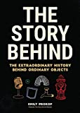 The Story Behind: The Extraordinary History Behind Ordinary Objects (Science Gift, Trivia, History of Technology, History of Engineering & Technology)