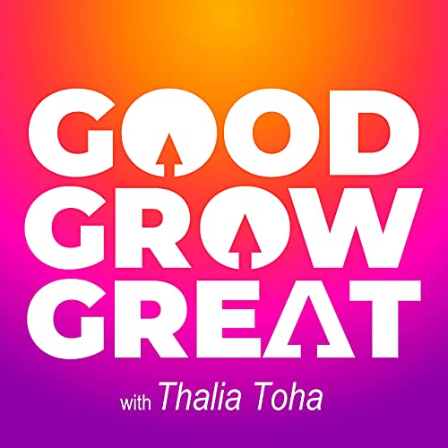 The Good Grow Great Podcast Podcast By Thalia Toha: Entrepreneur Magazine author | CEO Adventurer and Strategist cover art