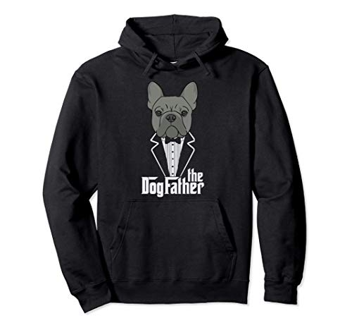 The Dogfather! French Bulldog Dad Frenchie Papa T-Shirt Gift Pullover Hoodie