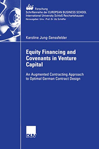 Equity Financing and Covenants in Venture Capital: An Augmented Contracting Approach to Optimal German Contract Design (ebs-Forschung, Schriftenreihe ... SCHOOL Schloß Reichartshausen, Band 58)