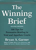 The Winning Brief: 100 Tips for Persuasive Briefing in Trial and Appellate Courts