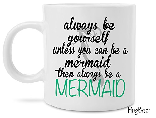 Funny Always Be A Mermaid 11 Ounce Coffee Mug Cool Birthday Present Idea for Coffee Lovers, Men & Women, Him or Her - Unique Gifts for a Mom, Dad, Husband, Wife, Boyfriend, Girlfriend