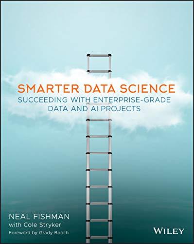 Smarter Data Science: Succeeding with Enterprise-Grade Data and AI Projects