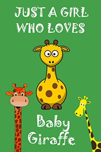 JUST A GIRL WHO LOVES BABY GIRAFFE Notebook : Journal Ideas Gift For Girls, Gifts for Daughter: Lined Notebook / Journal Gift, 120 Pages, 6x9, Soft Cover, Matte Finish