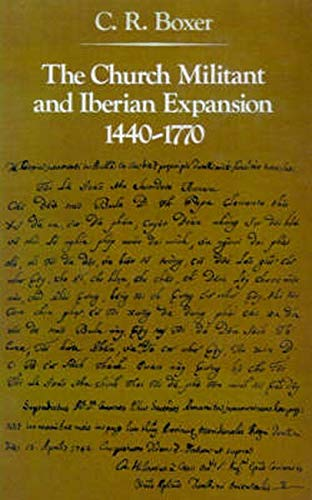 The Church Militant and Iberian Expansion, 1440-1770 (The Johns Hopkins Symposia in Comparative History)