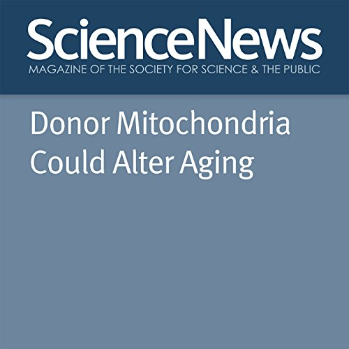 Donor Mitochondria Could Alter Aging audiobook cover art