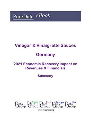 Vinegar & Vinaigrette Sauces Germany Summary: 2021 Economic Recovery Impact on Revenues & Financials (English Edition)