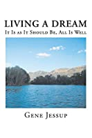 Living A Dream: It Is AS It Should Be, All Is Well