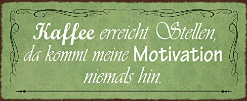 Kaffee erreicht Stellen da kommt meine Motivation niemals hin Spruch Blechschild Metallschild Schild gewölbt Metal Tin Sign 10 x 27 cm
