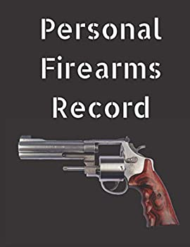 Personal Firearms Record Book  A 8.5  x 11  Personal Firearms Record Book with 101 Pages with Ownership Data Deposition and descriptions Perfect gift for Gun Owners!