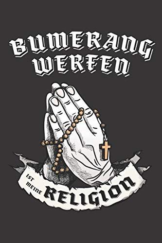 Bumerangwerfen Ist Meine Religion: DIN A5 6x9 I 120 Seiten I Blanko I Notizbuch I Notizheft I Notizblock I Geschenk I Geschenkidee
