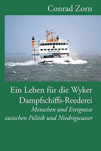 Ein Leben für die Wyker Dampfschiffs-Reederei: Menschen und Ereignisse zwischen Politik und Niedrigwasser (Nordfriesische Quellen und Studien)