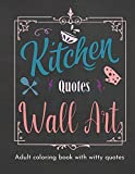 Kitchen Quotes Wall Art Coloring Book: Coloring Book for Women with Witty Cooking Quotes | Fun Adult Coloring Book with Quotes