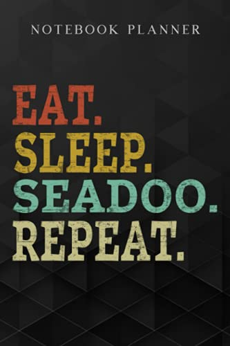 Notebook Planner Eat. Sleep. Seadoo Repeat. saying: Daily, Do It All, A Blank, Management, Paycheck Budget, Schedule, Planning,6x9 in