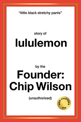 Little Black Stretchy Pants: Story of lululemon by the Founder, Chip Wilson...