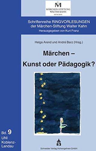 Märchen - Kunst oder Pädagogik? (Schriftenreihe Ringvorlesungen der Märchen-Stiftung Walter Kahn)