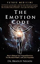 Bradley B. Nelson: Emotion Code : How to Release Your Trapped Emotions for Abundant Health, Love and Happiness (Paperback); 2007 Edition