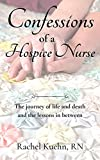 Confessions of a Hospice Nurse: The journey of life and death and the lessons in between (Confessions of a Hospice Nurse Series)