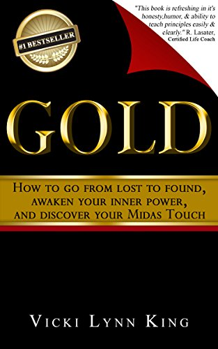 GOLD: How To Go From Lost To Found, Awaken Your Inner Power, And Discover Your Midas Touch (English Edition)