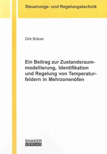Ein Beitrag zur Zustandsraummodellierung, Identifikation und Regelung von Temperaturfeldern in Mehrzonenöfen (Berichte aus der Steuerungs- und Regelungstechnik)