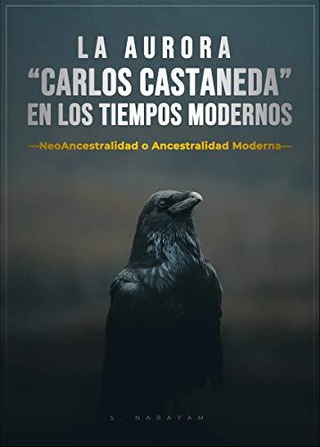 """LA AURORA """"CARLOS CASTANEDA"""" EN LOS TIEMPOS MODERNOS: NEOANCESTRALIDAD O ANCESTRALIDAD MODERNA (Spanish Edition)"""