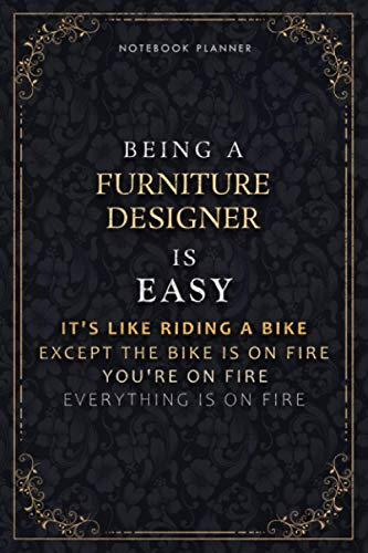 Notebook Planner Being A Furniture Designer Is Easy It's Like Riding A...