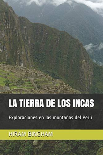 LA TIERRA DE LOS INCAS: Exploraciones en las montañas del Perú: 2 (Ediciones del Traductor)
