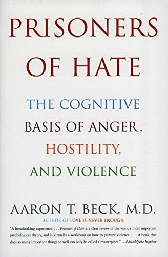 Prisoners of Hate: The Cognitive Basis of Anger, Hostility, and Violenceの詳細を見る