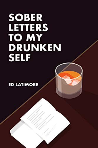 Sober Letters To My Drunken Self by [Ed Latimore]