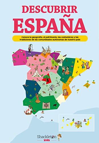 Descubrir España: Conoce la geografía, el patrimonio, las costumbres y las tradiciones de cada comunidad autónoma (Shackleton kids)