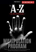 The A-Z Subliminal Manipulation Program: Revealed 1000+1 NLP, Brainwashing & Dark Psychology Censored Techniques of FBI Psychologists, Billionaire Entrepreneurs, and Influential Politicians!