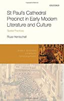 St Paul's Cathedral Precinct in Early Modern Literature and Culture: Spatial Practices (Early Modern Literary Geographies)