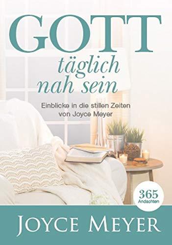 Gott täglich nah sein: Einblicke in die stillen Zeiten von Joyce Meyer