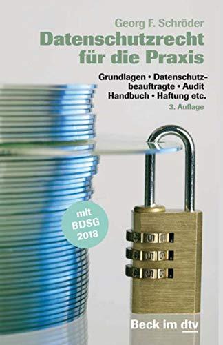 Datenschutzrecht für die Praxis: Grundlagen, Datenschutzbeauftragte, Audit, Handbuch, Haftung etc. (Beck im dtv 51231)