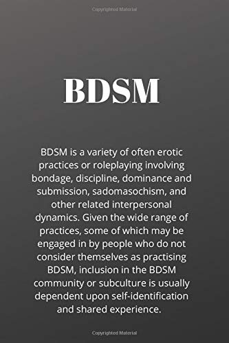 BDSM - Meaning - BDSM is a variety of often erotic practices or roleplaying involving bondage, discipline, dominance and submission, sadomasochism, ... - funny gift, novelty notebook, lined journal