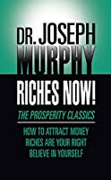 Riches Now!: The Prosperity Classics: How to Attract Money; Riches Are Your Right; Believe in Yourself