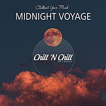 Midnight Voyage: Chillout Your Mind