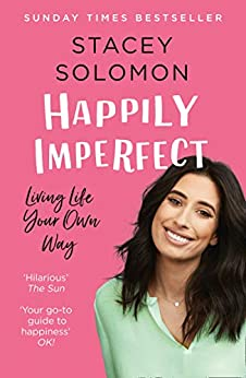 Happily Imperfect: Living life your own way by [Stacey Solomon]