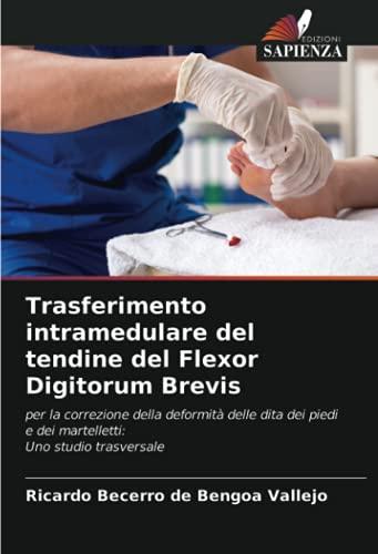 Trasferimento intramedulare del tendine del Flexor Digitorum Brevis: per la correzione della deformità delle dita dei piedi e dei martelletti: Uno studio trasversale