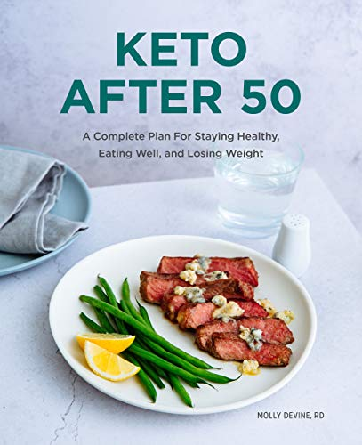 Keto After 50: A Complete Plan For Staying Healthy, Eating Well, and Losing Weight