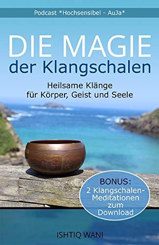 Die Magie der Klangschalen - Heilsame Klänge für Körper, Geist und Seele: Bonus: 2 Klangschalen-Meditationen zum Download