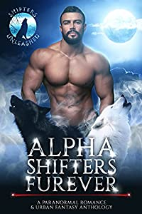 Alpha Shifters Furever: A Paranormal Romance & Urban Fantasy Anthology (Shifters Unleashed)