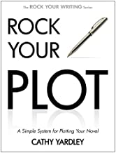 Rock Your Plot: A Simple System for Plotting Your Novel (Rock Your Writing Book 1)