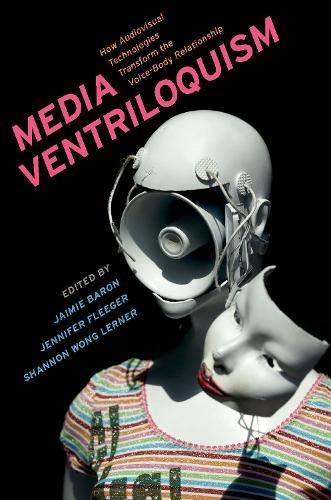 Media Ventriloquism: How Audiovisual Technologies Transform the Voice-body Relationship