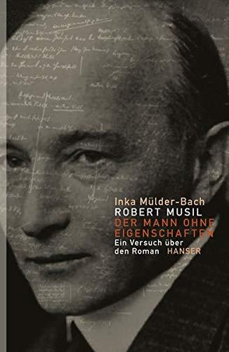 Robert Musil: Der Mann ohne Eigenschaften: Ein Versuch über den Roman