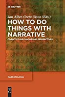 How to Do Things With Narrative: Cognitive and Diachronic Perspectives (Narratologia)